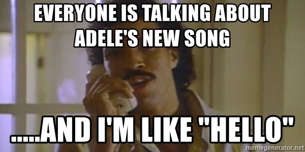 Everyone Is Talking About Adele S New Song And I M Like Hello