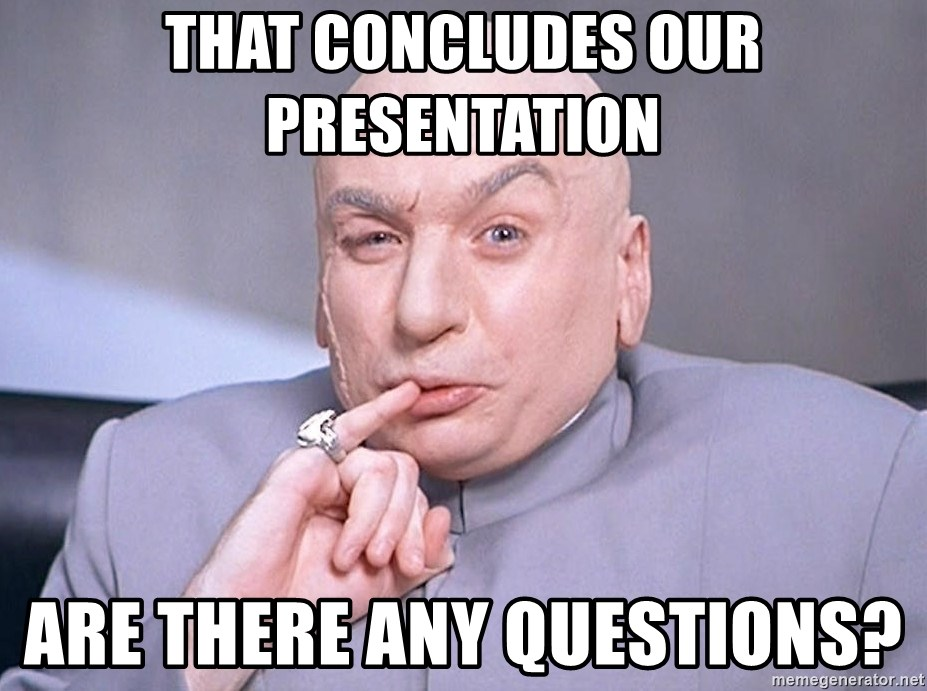65735034 that concludes our presentation are there any questions? dr evil