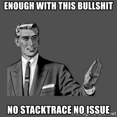 stop like man - Enough with this bullshit No Stacktrace no issue