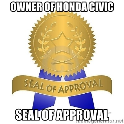official seal of approval - owner of honda civic seal of approval