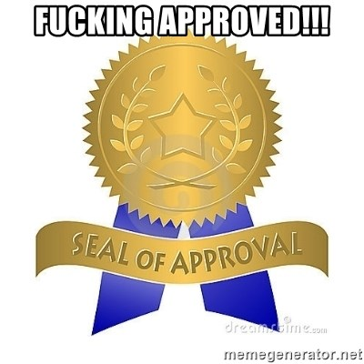 official seal of approval - fucking approved!!!