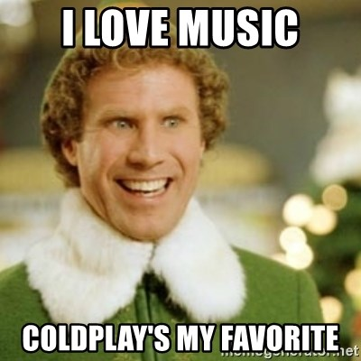 Buddy the Elf - I LOVE MUSIC Coldplay's My favorite