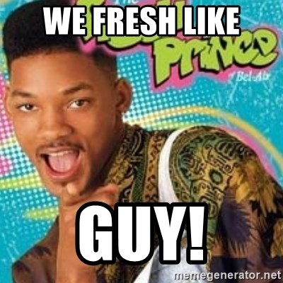 Fresh prince - We fresh like  Guy!