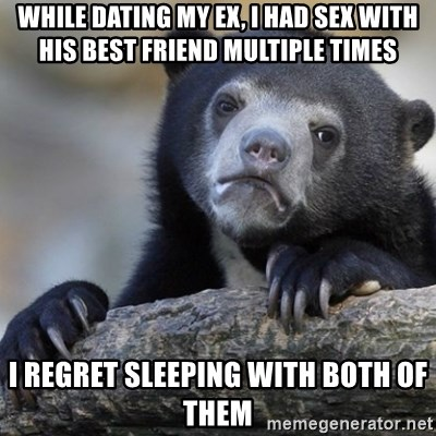 While dating my ex, I had sex with his best friend multiple