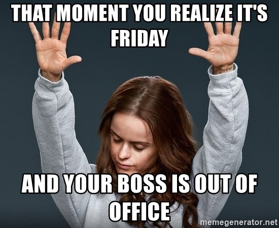 orange is the new black - That moment you realize it's friday and your boss is out of office
