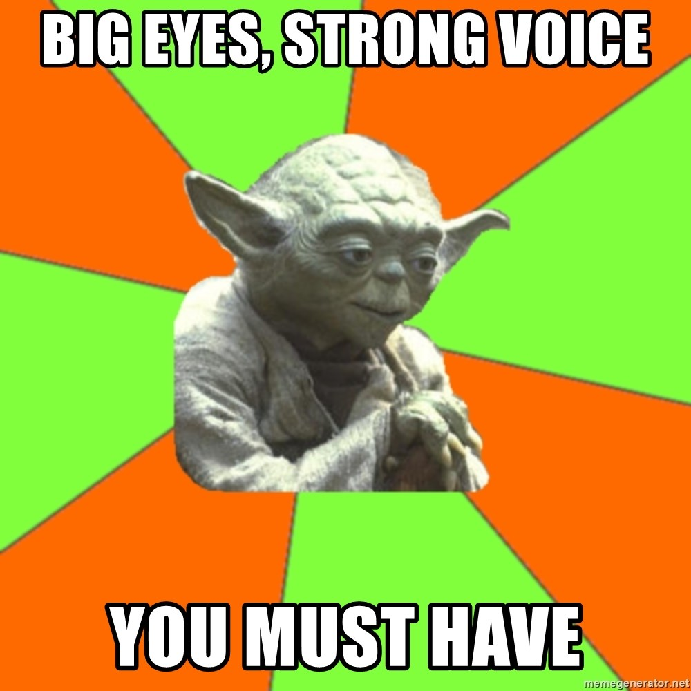 Big Eyes, Strong Voice You Must Have - Advicefull Yoda | Meme Generator