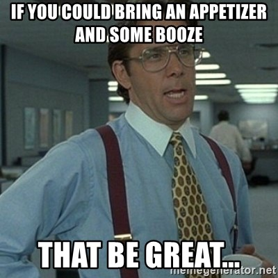 Office Space Boss - If you could bring an appetizer and some booze that be great...