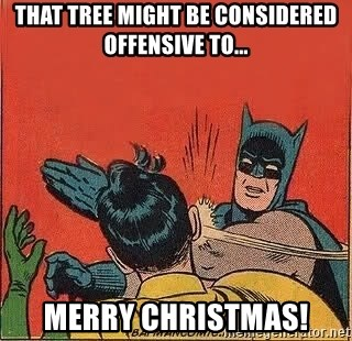 batman slap robin - that tree might be considered offensive to... Merry Christmas!