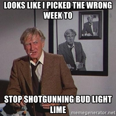 65906389 looks like i picked the wrong week to stop shotgunning bud light