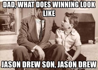 Racist Father - Dad, what does winning look like Jason Drew son, Jason drew