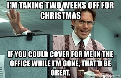 Office Space That Would Be Great - I'm Taking two weeks off for christmas if you could cover for me in the office while i'm gone, that'd be great.