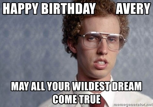 Napoleon Dynamite - Happy Birthday        AVERY May all your wildest dream come true