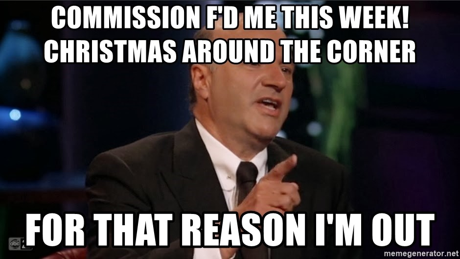 Shark Tank Kevin O'Leary  - Commission F'd me this week! Christmas around the corner For that reason I'm out