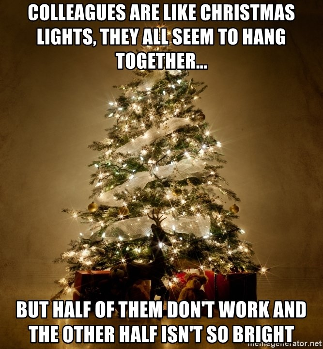 Colleagues Are Like Christmas Lights, They All Seem To
