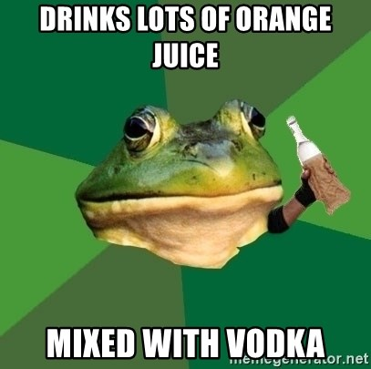 Foul Bachelor Frog (Alcoholic Anon) - Drinks lots of orange juice mixed with vodka