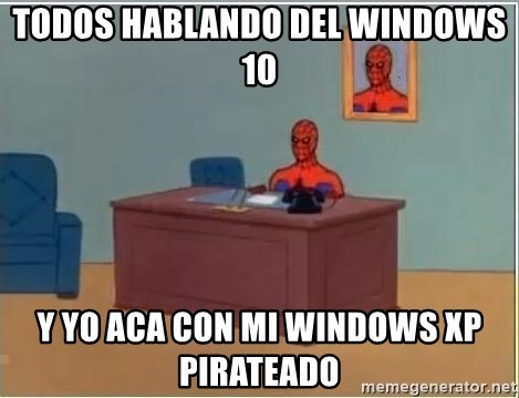 Spiderman Desk - todos hablando del windows 10 y yo aca con mi windows xp pirateado