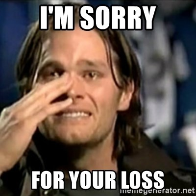Im Sorry For Your Loss Crying Tom Brady Meme Generator
