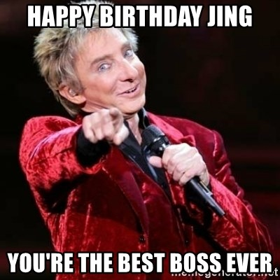 Happy Birthday Jing You Re The Best Boss Ever Barry