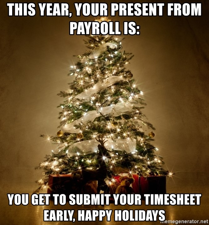This Year, Your Present From Payroll Is: You Get To Submit