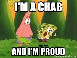 Ugly and i'm proud! - I'm a chab and I'm proud