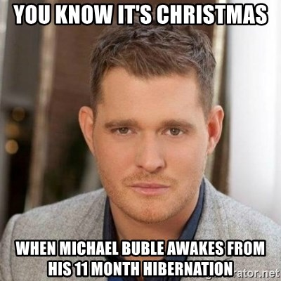 Michael Buble Finals - You know it's Christmas when Michael Buble awakes from his 11 month hibernation