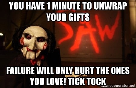 You Have 1 Minute To Unwrap Your Gifts Failure Will Only Hurt The