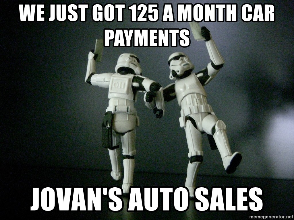 We Just Got 125 A Month Car Payments Jovan S Auto Star Wars Payday Meme Generator