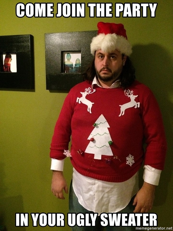 Christmas Sweater guy - Come Join the party in your ugly sweater