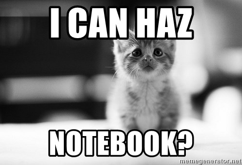 I can haz results nao? - I can haz notebook?