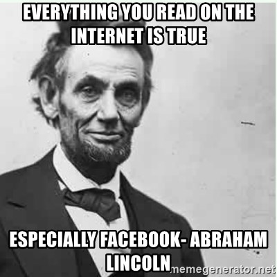 66064537 everything you read on the internet is true especially facebook