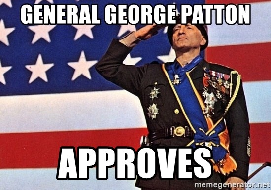 General George Patton Approves General Patton Meme Generator