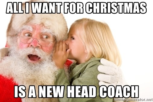 All I Want For Christmas - ALL I WANT FOR CHRISTMAS IS A NEW HEAD COACH