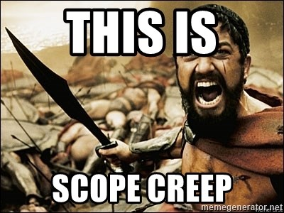Image result for scope creep meme