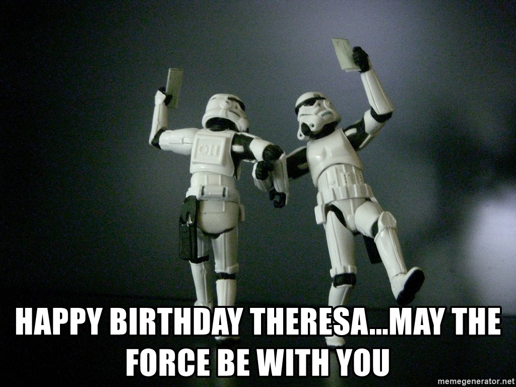 Happy Birthday Theresa May The Force Be With You Star Wars