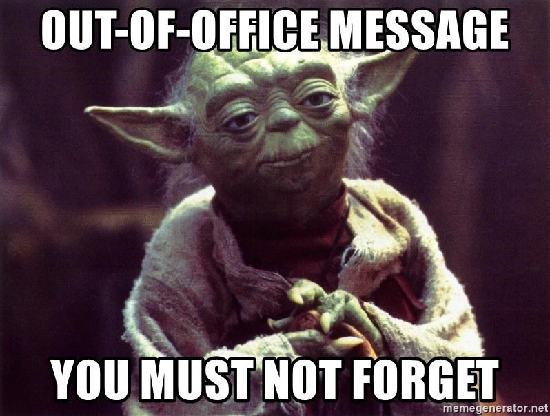 Yoda - OUT-OF-OFFICE MESSAGE YOU MUST NOT FORGET