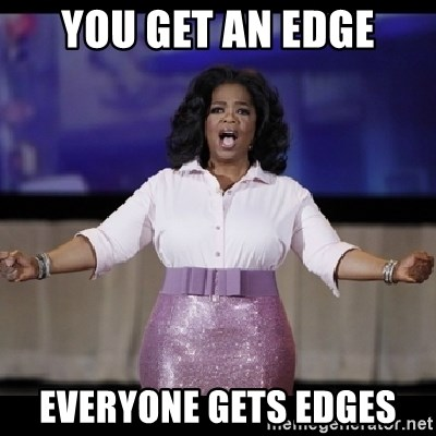 free giveaway oprah - You get an edge Everyone gets edges