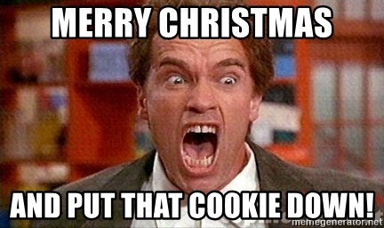 merry christmas and put that cookie down arnold schwarzenegger