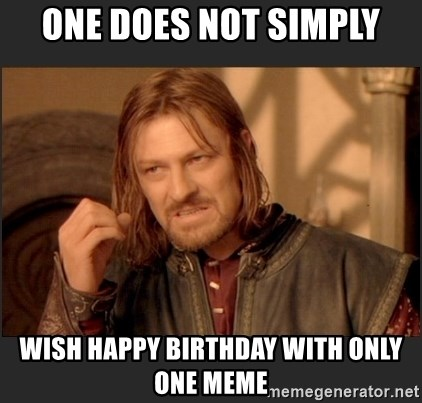 lord of the rings mothers day - One does not simply wish happy birthday with only one meme