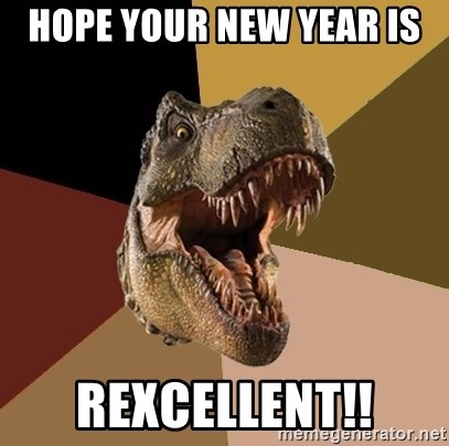 Raging T-rex - hope your new year is  rexcellent!!