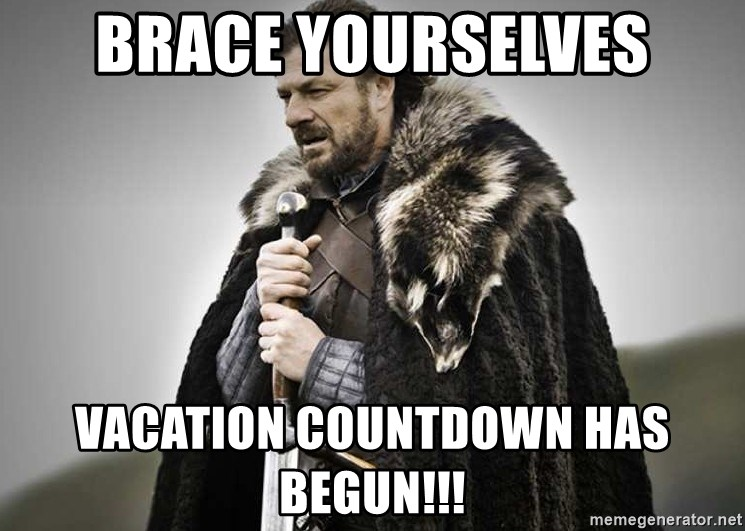 66264844 brace yourselves vacation countdown has begun!!! brace yourselves