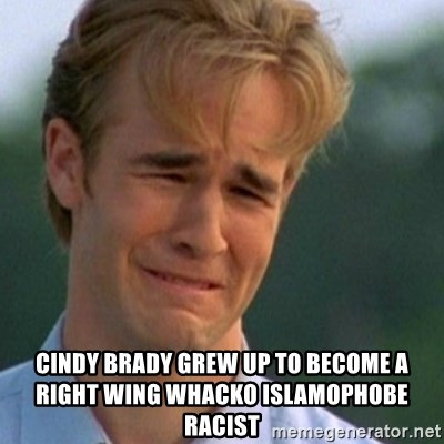 Crying Dawson -  cindy brady grew up to become a right wing whacko islamophobe  racist