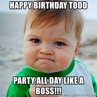 Happy Birthday Todd Party All Day Like A Boss Victory