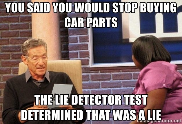 You Said You Would Stop Buying Car Parts The Lie Detector Test