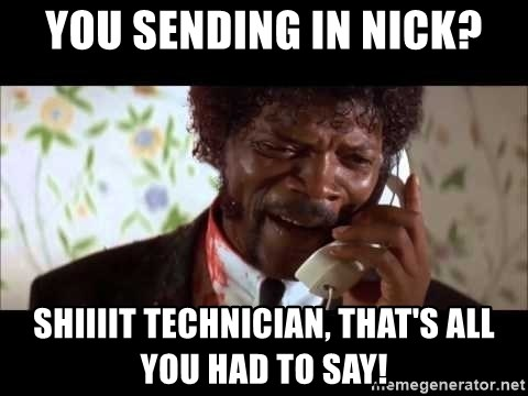 Pulp Fiction sending the Wolf - You Sending in NIck? Shiiiit Technician, that's all you had to say!
