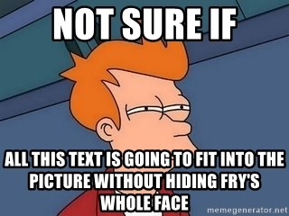 Fry squint - not sure if all this text is going to fit into the picture without hiding fry's whole face