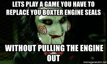 Jigsaw 12 - Lets Play A Game You have to replace you boxter engine seals  without pulling the engine out