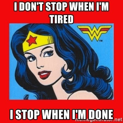 wonder woman - I DON'T STOP when i'm tired i stop when i'm done