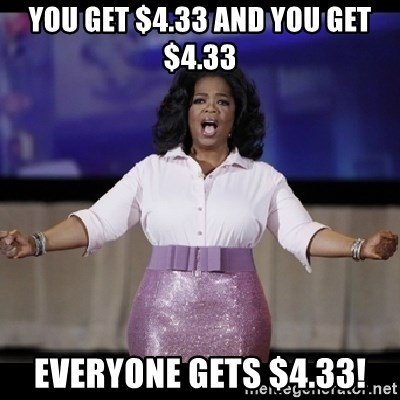 free giveaway oprah - you get $4.33 and you get $4.33 everyone gets $4.33!