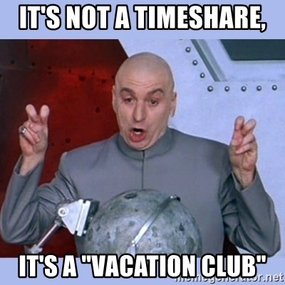"""Dr Evil meme - it's not a timeshare, it's a """"vacation club"""""""