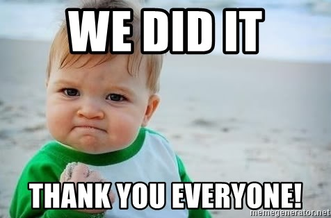 fist pump baby - we did it thank you everyone!